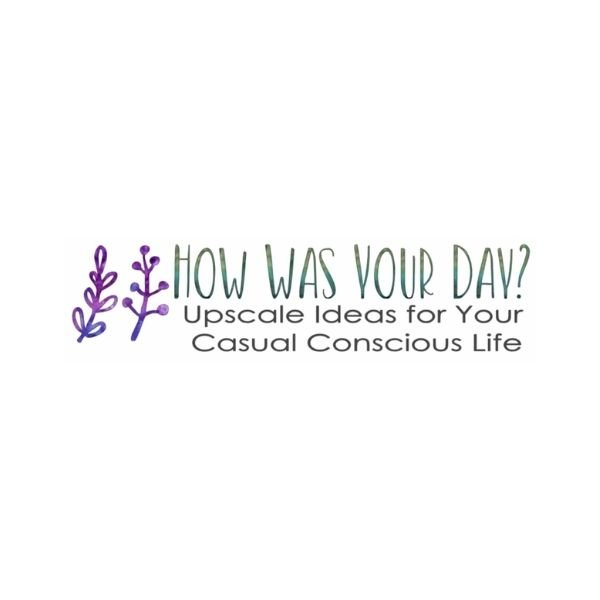 How Was Your Day? Upscale Ideas for Your Casual Conscious Life logo